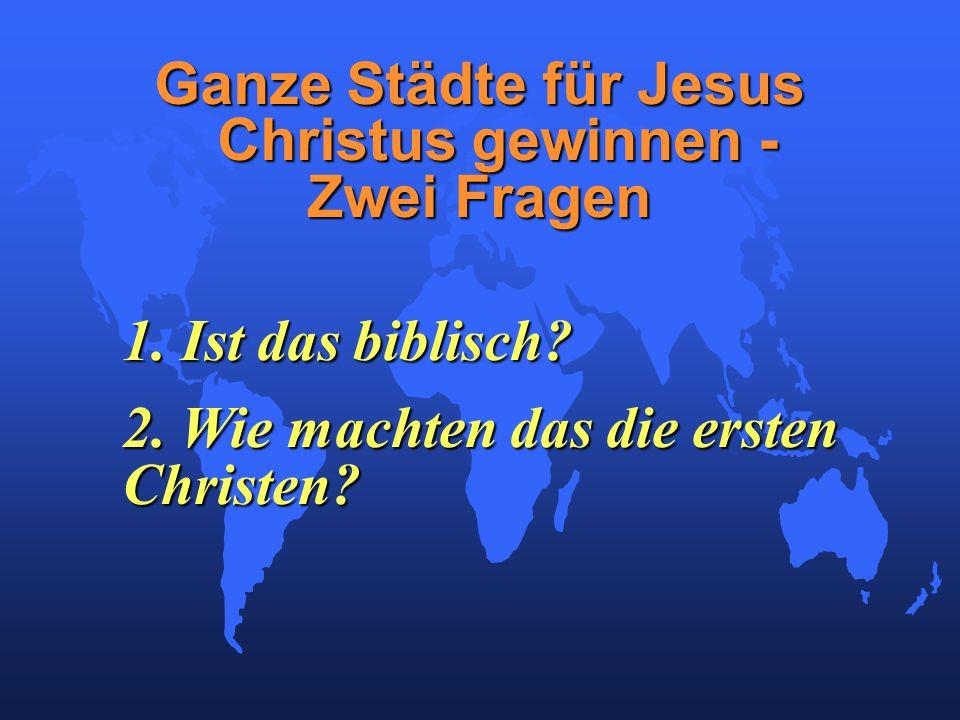 Ganze Städte für Jesus Christus gewinnen - Zwei Fragen 1.