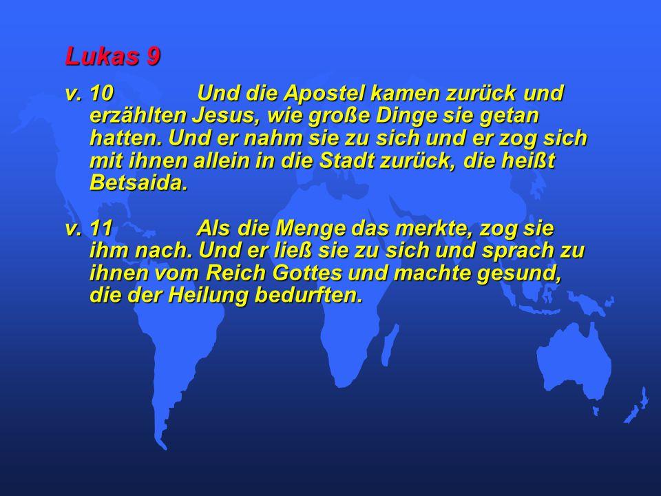 Lukas 9 v. 10Und die Apostel kamen zurück und erzählten Jesus, wie große Dinge sie getan hatten.
