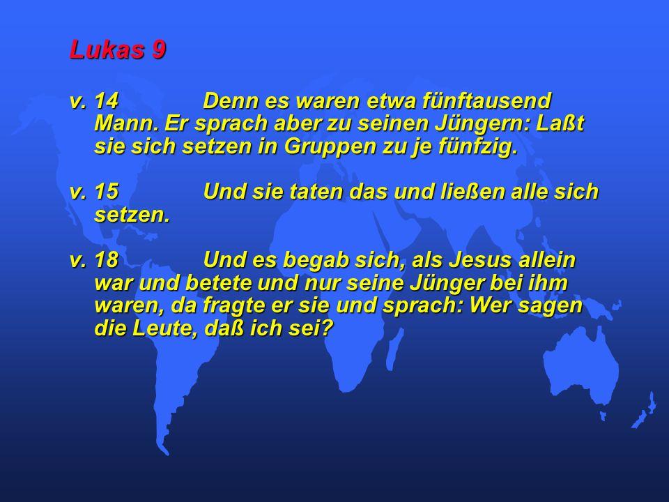 Lukas 9 v. 14Denn es waren etwa fünftausend Mann.
