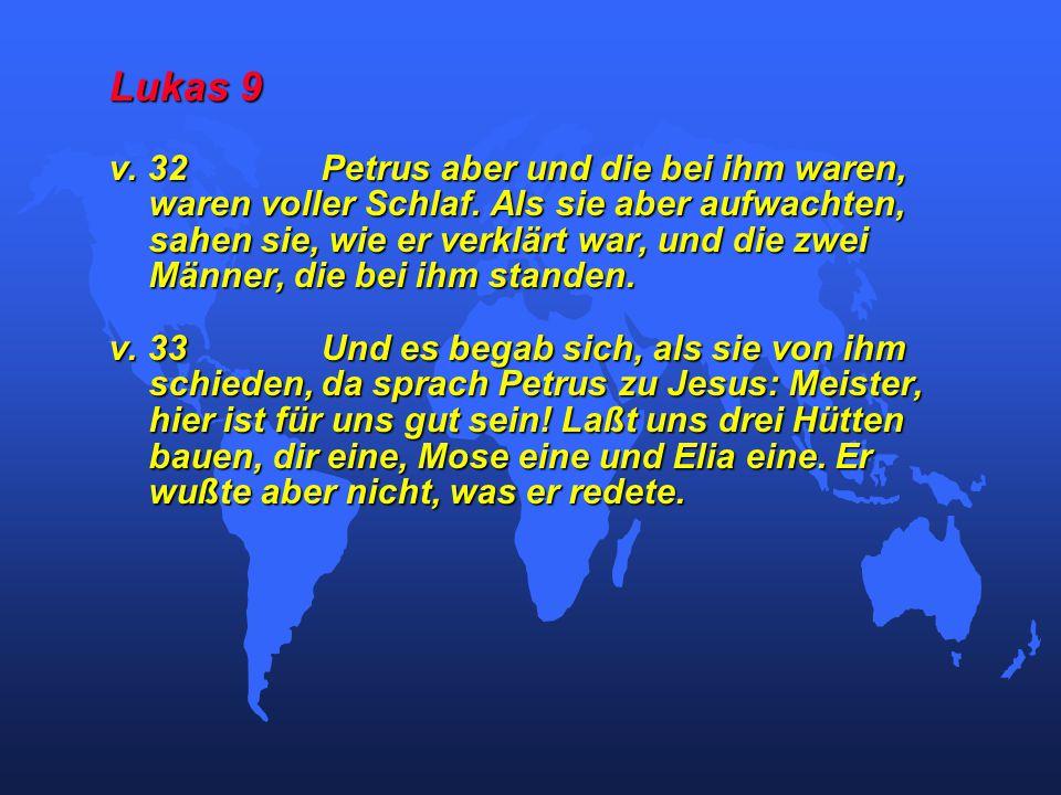 Lukas 9 v. 32Petrus aber und die bei ihm waren, waren voller Schlaf.