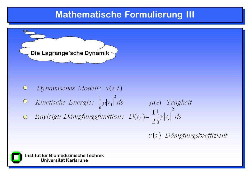 Institut für Biomedizinische Technik Universität Karlsruhe Mathematische Formulierung IV Die Lagrange'sche Bewegungsgleichung: (diskrete Form) Bzw.