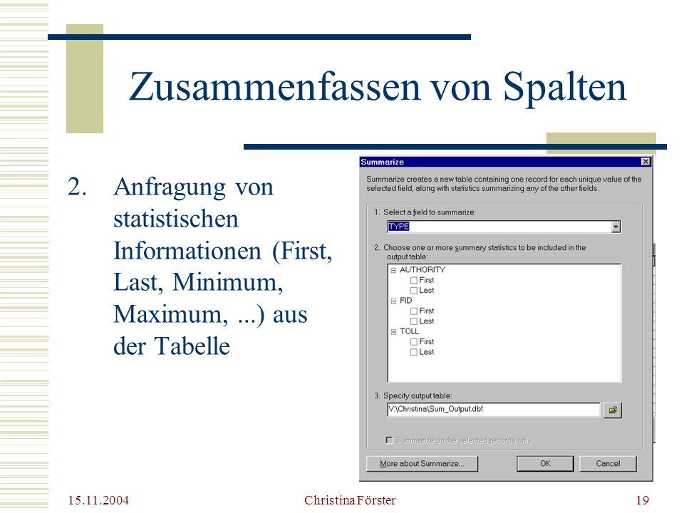 15.11.2004 Christina Förster19 Zusammenfassen von Spalten 2.Anfragung von statistischen Informationen (First, Last, Minimum, Maximum,...) aus der Tabelle