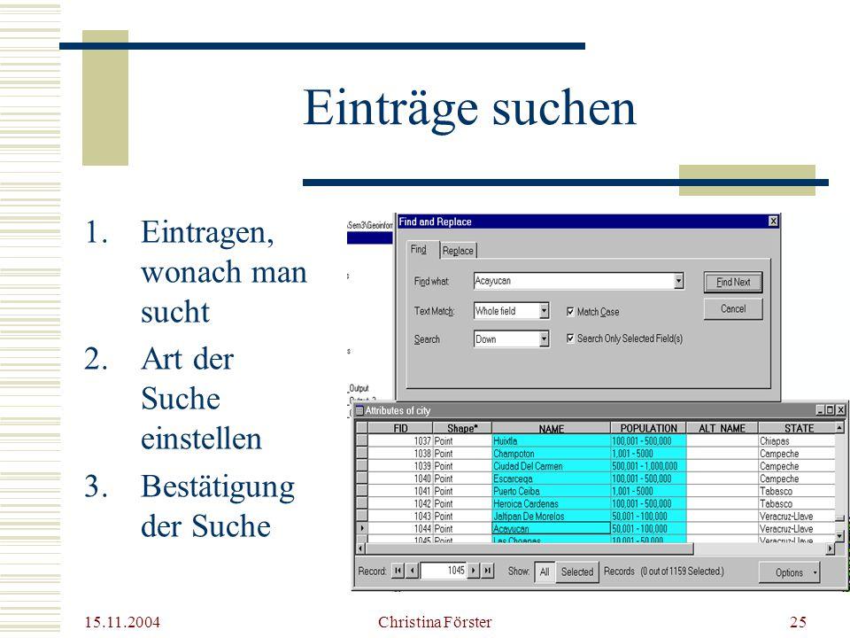 15.11.2004 Christina Förster25 Einträge suchen 1.Eintragen, wonach man sucht 2.Art der Suche einstellen 3.Bestätigung der Suche