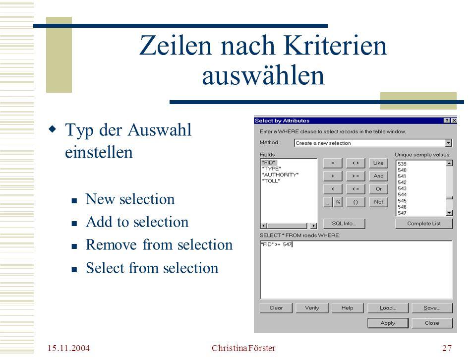 15.11.2004 Christina Förster27 Zeilen nach Kriterien auswählen  Typ der Auswahl einstellen New selection Add to selection Remove from selection Select from selection