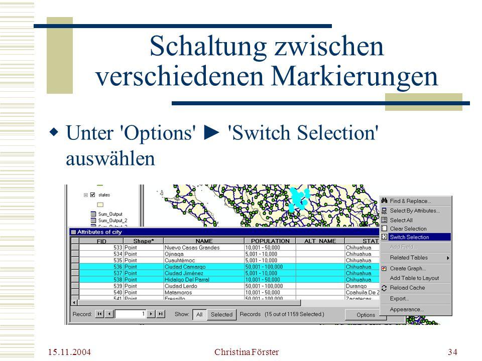 15.11.2004 Christina Förster34 Schaltung zwischen verschiedenen Markierungen  Unter Options ► Switch Selection auswählen