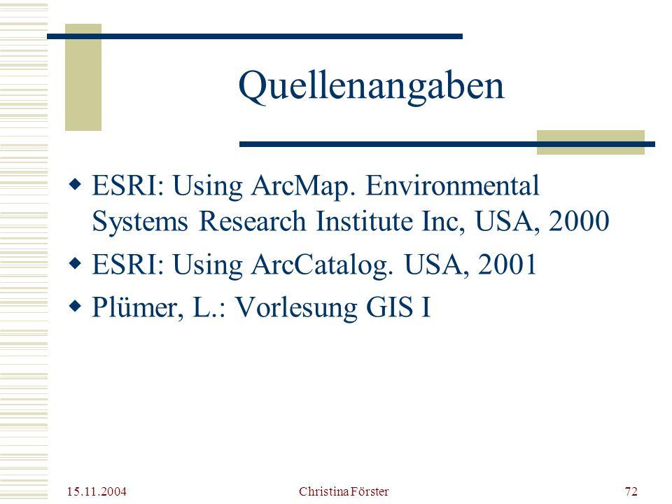 15.11.2004 Christina Förster72 Quellenangaben  ESRI: Using ArcMap.