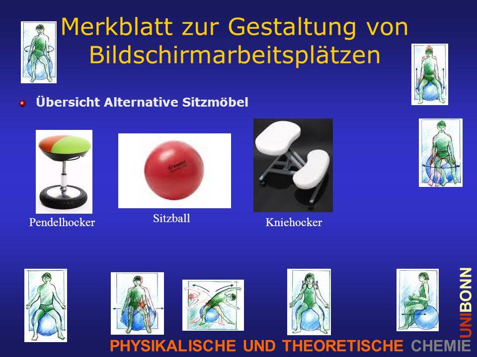PHYSIKALISCHE UND THEORETISCHE CHEMIE UNIBONN Merkblatt zur Gestaltung von Bildschirmarbeitsplätzen Übersicht Alternative Sitzmöbel Pendelhocker Sitzball Kniehocker