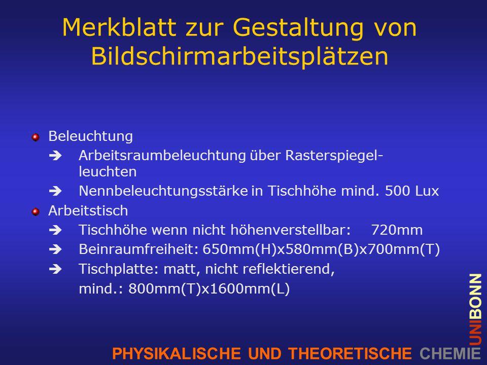 PHYSIKALISCHE UND THEORETISCHE CHEMIE UNIBONN Merkblatt zur Gestaltung von Bildschirmarbeitsplätzen Beleuchtung  Arbeitsraumbeleuchtung über Rasterspiegel- leuchten  Nennbeleuchtungsstärke in Tischhöhe mind.