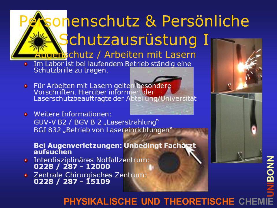 PHYSIKALISCHE UND THEORETISCHE CHEMIE UNIBONN Personenschutz & Persönliche Schutzausrüstung I Augenschutz / Arbeiten mit Lasern Im Labor ist bei laufendem Betrieb ständig eine Schutzbrille zu tragen.