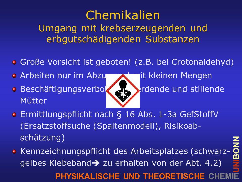 PHYSIKALISCHE UND THEORETISCHE CHEMIE UNIBONN Chemikalien Umgang mit krebserzeugenden und erbgutschädigenden Substanzen Große Vorsicht ist geboten.