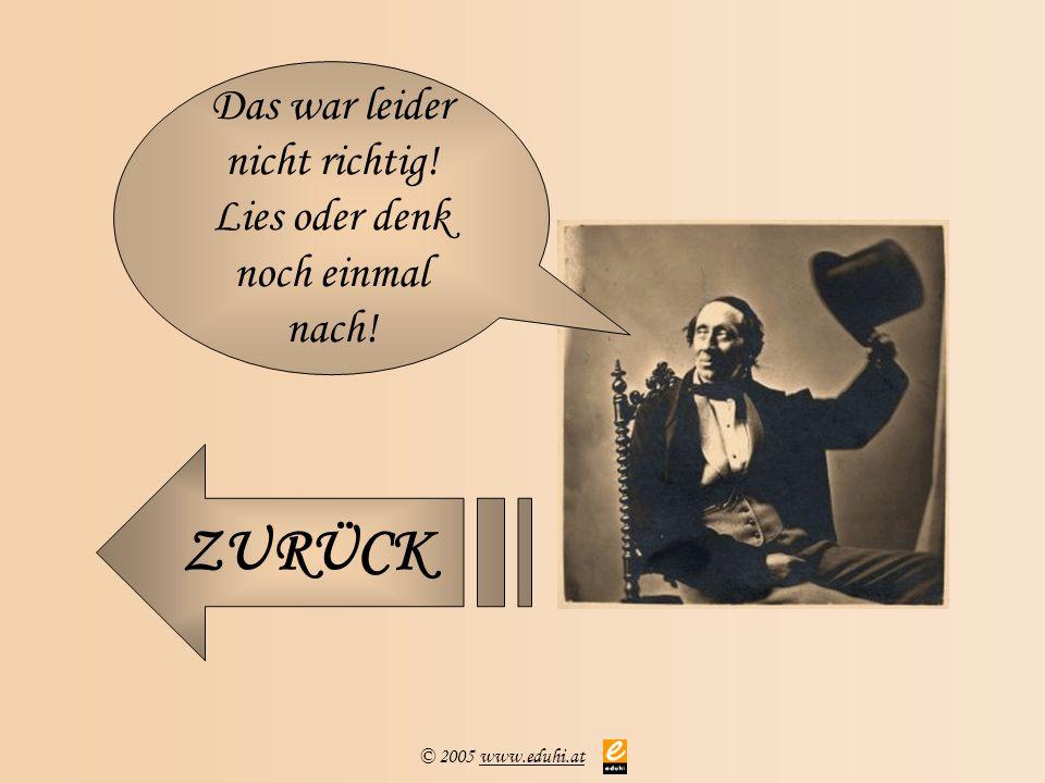 © 2005 www.eduhi.atwww.eduhi.at ZURÜCK Das war leider nicht richtig! Lies oder denk noch einmal nach!