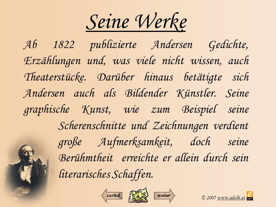 © 2005 www.eduhi.atwww.eduhi.at Seine Werke Ab 1822 publizierte Andersen Gedichte, Erzählungen und, was viele nicht wissen, auch Theaterstücke. Darübe