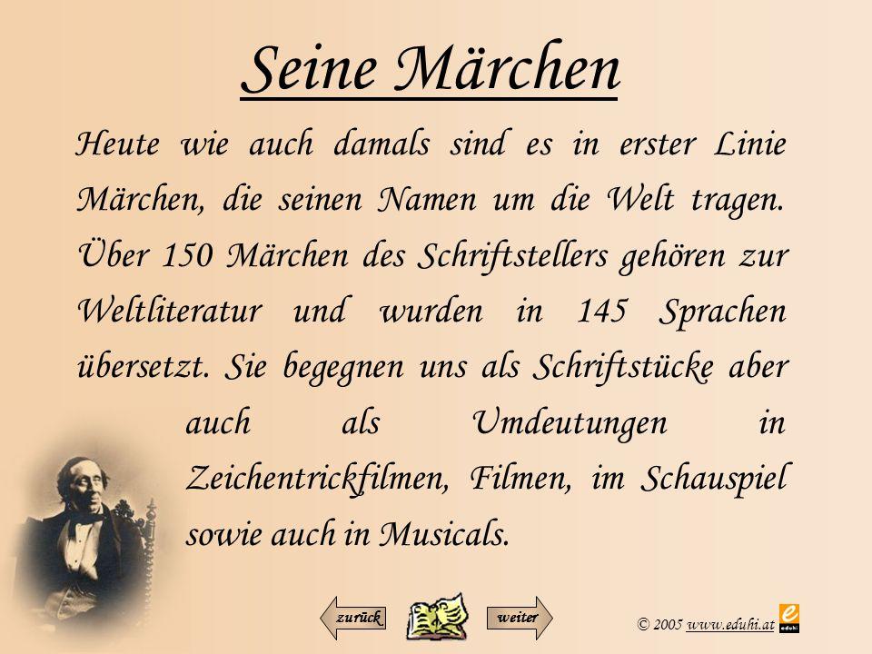 © 2005 www.eduhi.atwww.eduhi.at Seine Märchen Heute wie auch damals sind es in erster Linie Märchen, die seinen Namen um die Welt tragen. Über 150 Mär