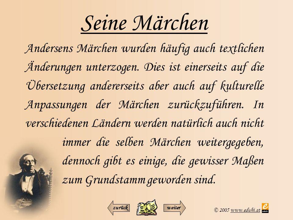 © 2005 www.eduhi.atwww.eduhi.at Seine Märchen Andersens Märchen wurden häufig auch textlichen Änderungen unterzogen. Dies ist einerseits auf die Übers