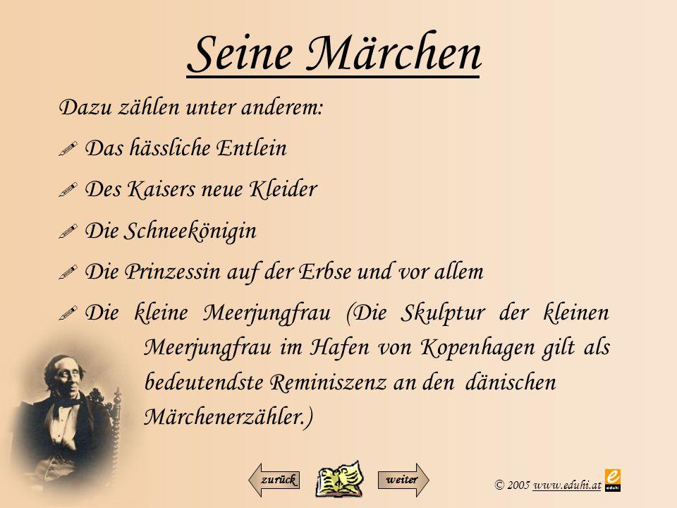 © 2005 www.eduhi.atwww.eduhi.at Seine Märchen Dazu zählen unter anderem:  Das hässliche Entlein  Des Kaisers neue Kleider  Die Schneekönigin  Die