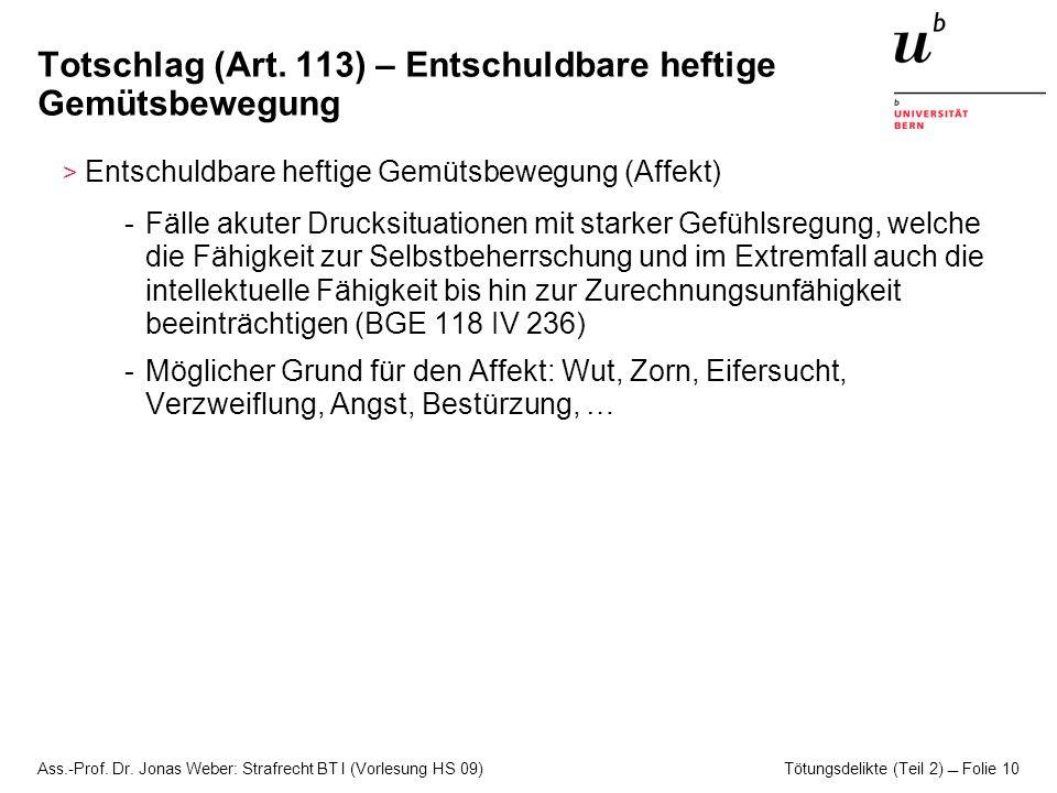 Ass.-Prof. Dr. Jonas Weber: Strafrecht BT I (Vorlesung HS 09) Tötungsdelikte (Teil 2)  Folie 10 Totschlag (Art. 113) – Entschuldbare heftige Gemütsbe