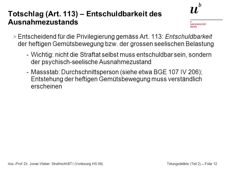 Ass.-Prof. Dr. Jonas Weber: Strafrecht BT I (Vorlesung HS 09) Tötungsdelikte (Teil 2)  Folie 12 Totschlag (Art. 113) – Entschuldbarkeit des Ausnahmez
