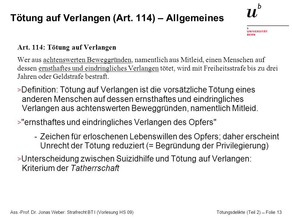 Ass.-Prof. Dr. Jonas Weber: Strafrecht BT I (Vorlesung HS 09) Tötungsdelikte (Teil 2)  Folie 13 Tötung auf Verlangen (Art. 114) – Allgemeines Art. 11