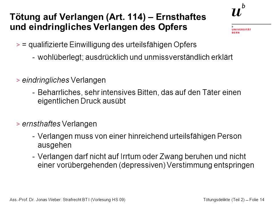 Ass.-Prof. Dr. Jonas Weber: Strafrecht BT I (Vorlesung HS 09) Tötungsdelikte (Teil 2)  Folie 14 Tötung auf Verlangen (Art. 114) – Ernsthaftes und ein