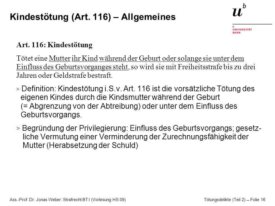 Ass.-Prof. Dr. Jonas Weber: Strafrecht BT I (Vorlesung HS 09) Tötungsdelikte (Teil 2)  Folie 16 Kindestötung (Art. 116) – Allgemeines Art. 116: Kinde
