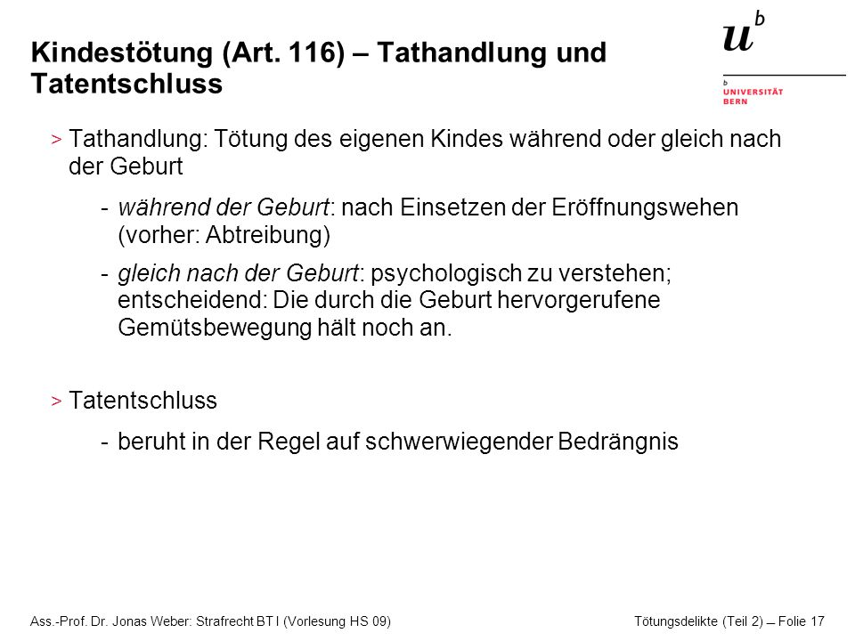 Ass.-Prof. Dr. Jonas Weber: Strafrecht BT I (Vorlesung HS 09) Tötungsdelikte (Teil 2)  Folie 17 Kindestötung (Art. 116) – Tathandlung und Tatentschlu