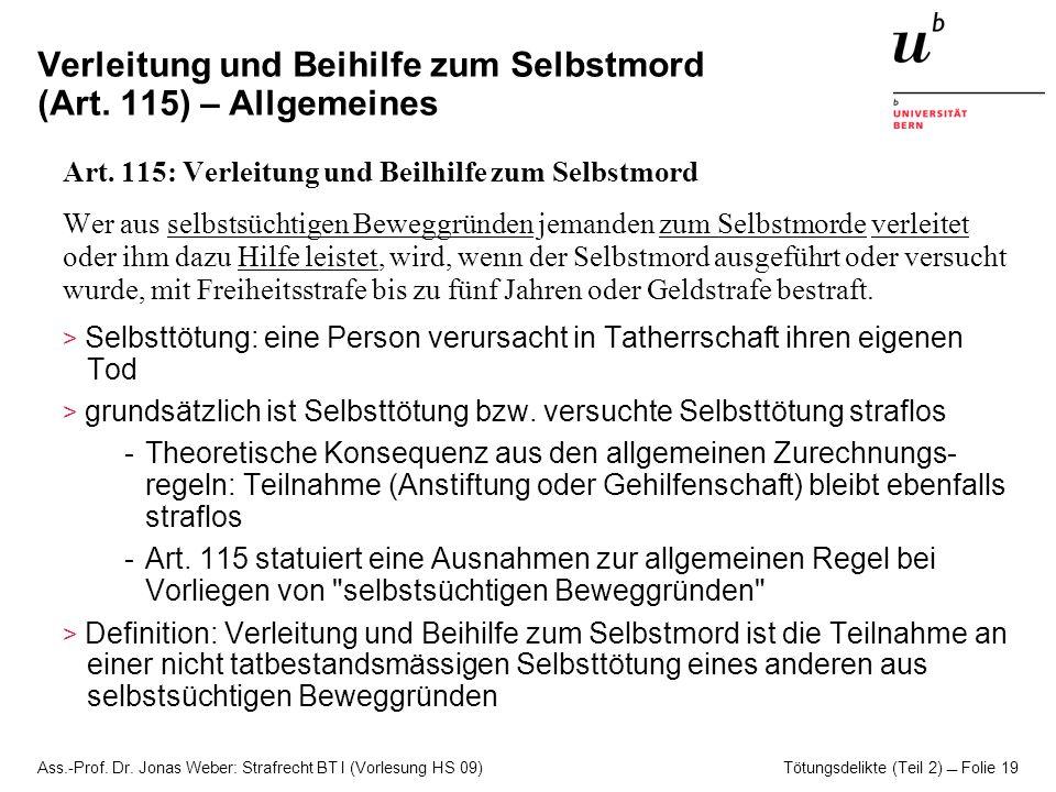 Ass.-Prof. Dr. Jonas Weber: Strafrecht BT I (Vorlesung HS 09) Tötungsdelikte (Teil 2)  Folie 19 Verleitung und Beihilfe zum Selbstmord (Art. 115) – A