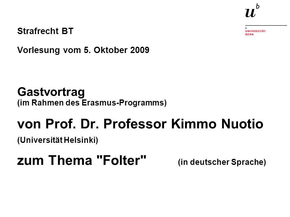 Strafrecht BT Vorlesung vom 5. Oktober 2009 Gastvortrag (im Rahmen des Erasmus-Programms) von Prof. Dr. Professor Kimmo Nuotio (Universität Helsinki)