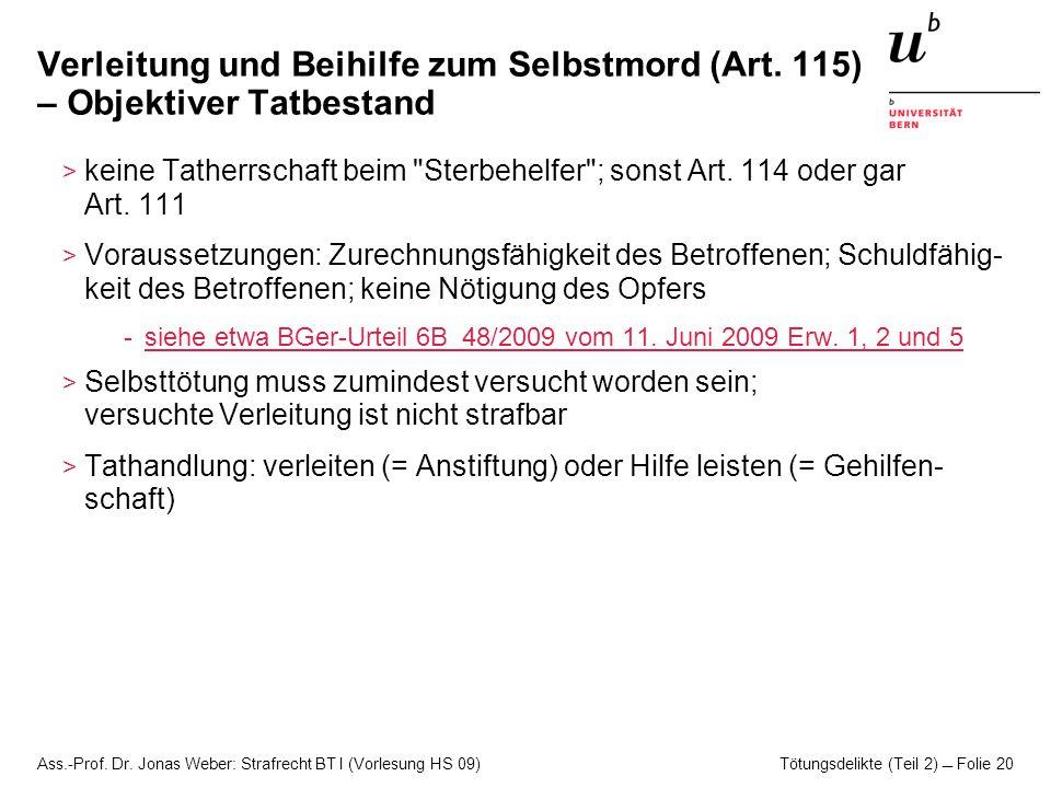 Ass.-Prof. Dr. Jonas Weber: Strafrecht BT I (Vorlesung HS 09) Tötungsdelikte (Teil 2)  Folie 20 Verleitung und Beihilfe zum Selbstmord (Art. 115) – O
