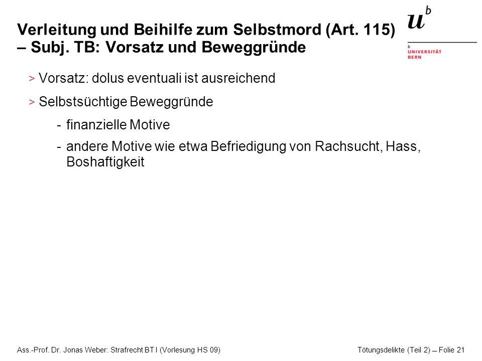 Ass.-Prof. Dr. Jonas Weber: Strafrecht BT I (Vorlesung HS 09) Tötungsdelikte (Teil 2)  Folie 21 Verleitung und Beihilfe zum Selbstmord (Art. 115) – S