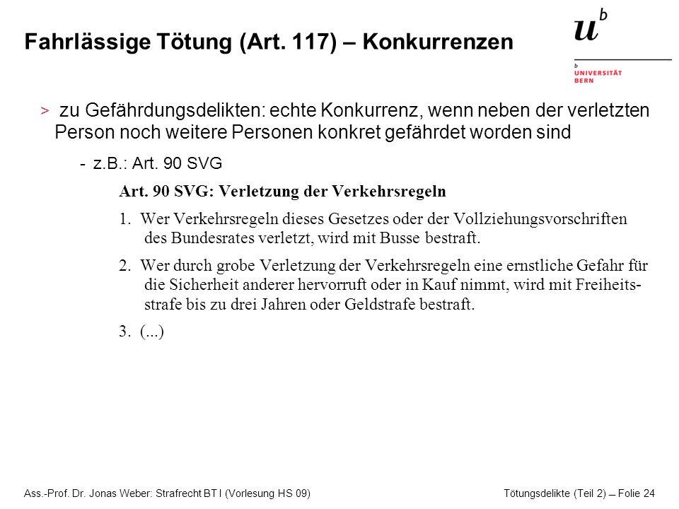 Ass.-Prof. Dr. Jonas Weber: Strafrecht BT I (Vorlesung HS 09) Tötungsdelikte (Teil 2)  Folie 24 Fahrlässige Tötung (Art. 117) – Konkurrenzen > zu Gef