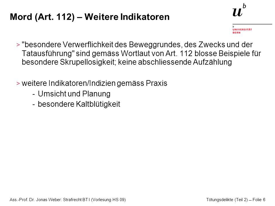 Ass.-Prof. Dr. Jonas Weber: Strafrecht BT I (Vorlesung HS 09) Tötungsdelikte (Teil 2)  Folie 6 Mord (Art. 112) – Weitere Indikatoren >