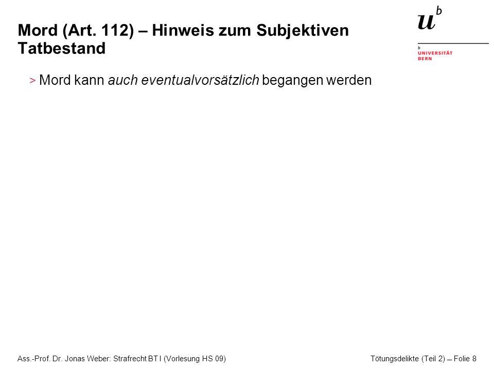 Ass.-Prof. Dr. Jonas Weber: Strafrecht BT I (Vorlesung HS 09) Tötungsdelikte (Teil 2)  Folie 8 Mord (Art. 112) – Hinweis zum Subjektiven Tatbestand >