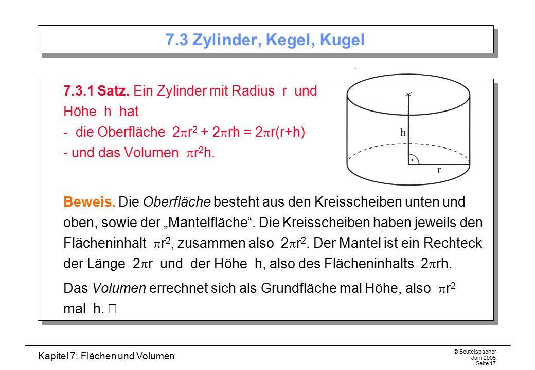 Kapitel 7: Flächen und Volumen © Beutelspacher Juni 2005 Seite 17 7.3 Zylinder, Kegel, Kugel 7.3.1 Satz. Ein Zylinder mit Radius r und Höhe h hat - di