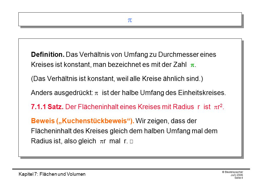 Kapitel 7: Flächen und Volumen © Beutelspacher Juni 2005 Seite 4   Definition. Das Verhältnis von Umfang zu Durchmesser eines Kreises ist konstant,