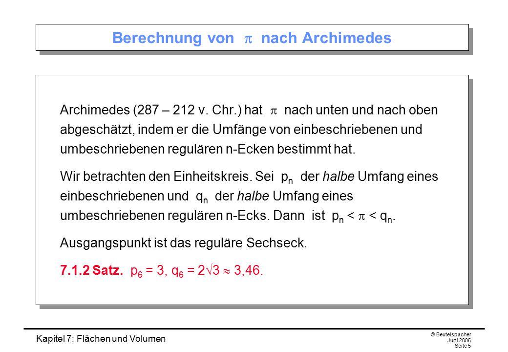 Kapitel 7: Flächen und Volumen © Beutelspacher Juni 2005 Seite 5 Berechnung von  nach Archimedes Archimedes (287 – 212 v. Chr.) hat  nach unten und