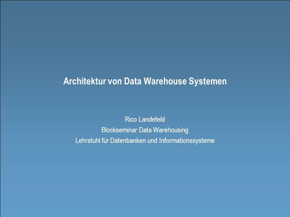 Architektur von Data Warehouse - Systemen Blockseminar Data Warehousing 2005 Lehrstuhl für Datenbanken und Informationssysteme Rico Landefeld 1 Architektur von Data Warehouse Systemen Rico Landefeld Blockseminar Data Warehousing Lehrstuhl für Datenbanken und Informationssysteme
