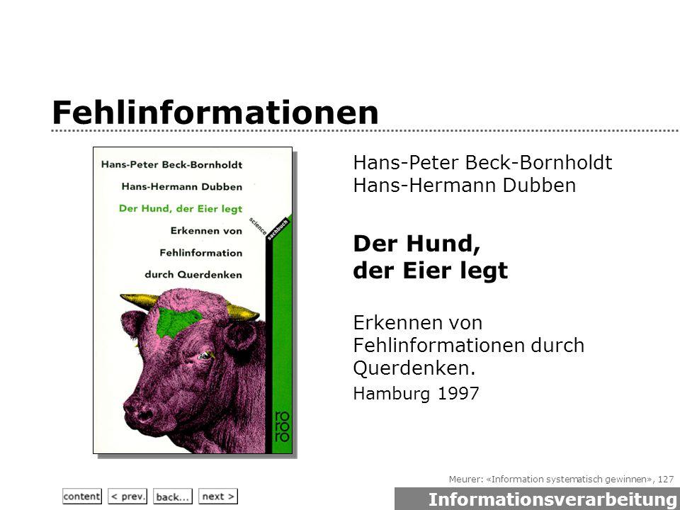 Meurer: «Information systematisch gewinnen», 127 Fehlinformationen Hans-Peter Beck-Bornholdt Hans-Hermann Dubben Der Hund, der Eier legt Erkennen von Fehlinformationen durch Querdenken.