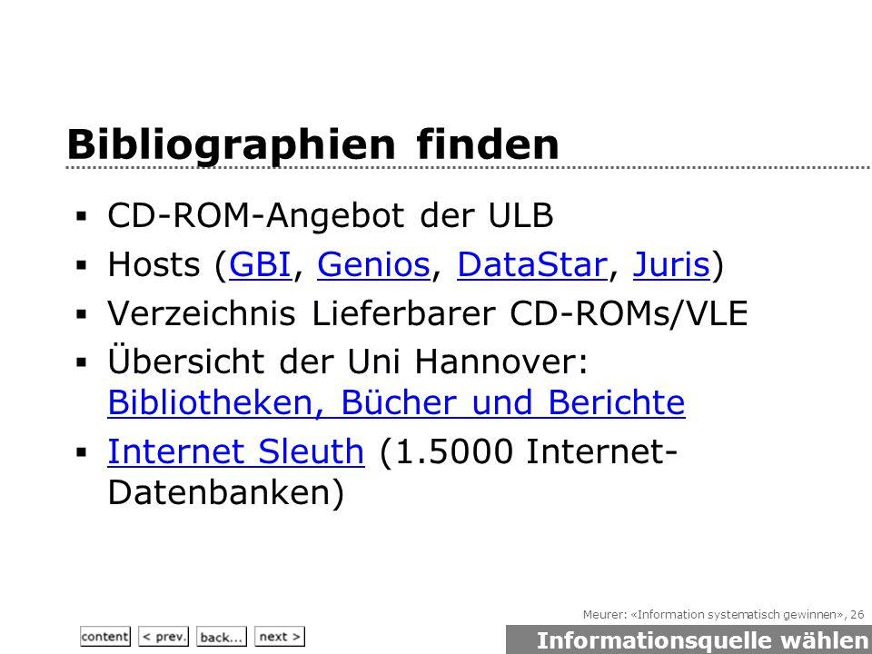 Meurer: «Information systematisch gewinnen», 26 Bibliographien finden  CD-ROM-Angebot der ULB  Hosts (GBI, Genios, DataStar, Juris)GBIGeniosDataStarJuris  Verzeichnis Lieferbarer CD-ROMs/VLE  Übersicht der Uni Hannover: Bibliotheken, Bücher und Berichte Bibliotheken, Bücher und Berichte  Internet Sleuth (1.5000 Internet- Datenbanken) Internet Sleuth Informationsquelle wählen