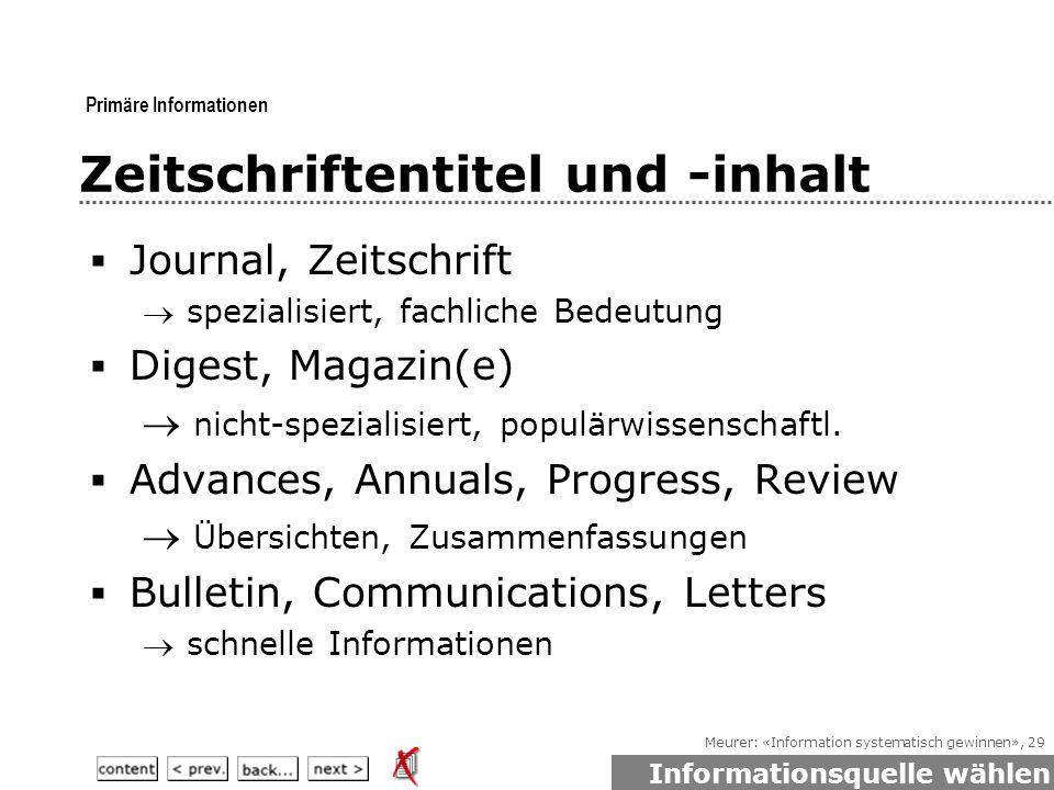Meurer: «Information systematisch gewinnen», 29 Zeitschriftentitel und -inhalt  Journal, Zeitschrift  spezialisiert, fachliche Bedeutung  Digest, Magazin(e)  nicht-spezialisiert, populärwissenschaftl.