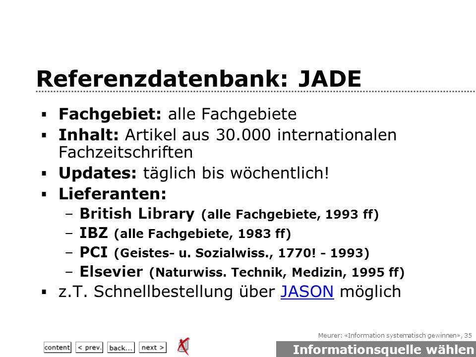 Meurer: «Information systematisch gewinnen», 35 Referenzdatenbank: JADE  Fachgebiet: alle Fachgebiete  Inhalt: Artikel aus 30.000 internationalen Fachzeitschriften  Updates: täglich bis wöchentlich.