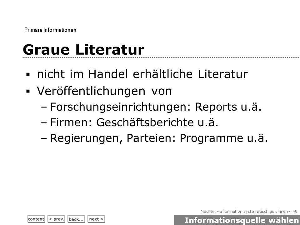 Meurer: «Information systematisch gewinnen», 49 Graue Literatur  nicht im Handel erhältliche Literatur  Veröffentlichungen von –Forschungseinrichtungen: Reports u.ä.