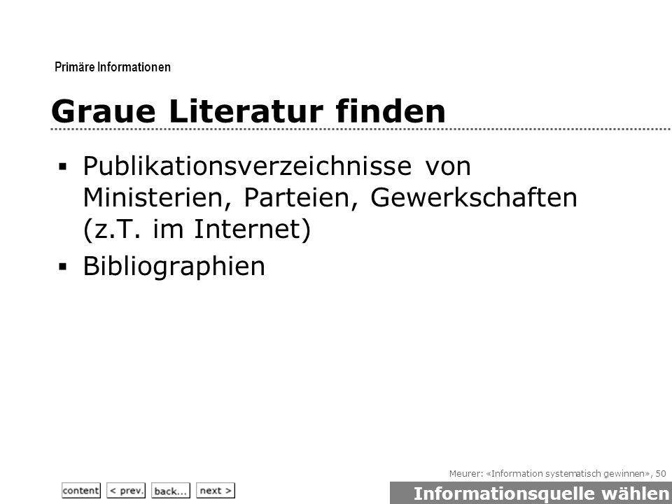 Meurer: «Information systematisch gewinnen», 50 Graue Literatur finden  Publikationsverzeichnisse von Ministerien, Parteien, Gewerkschaften (z.T.