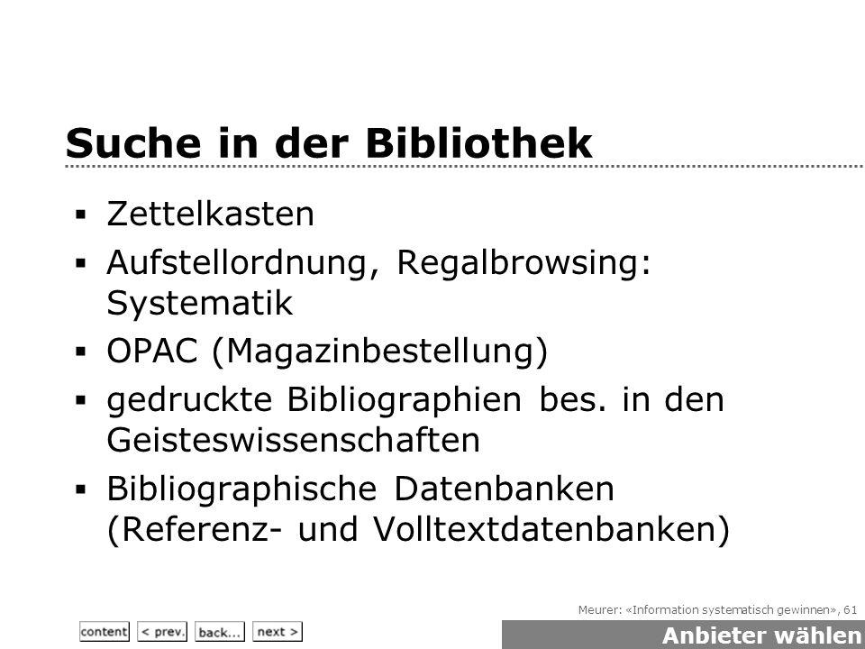 Meurer: «Information systematisch gewinnen», 61 Suche in der Bibliothek  Zettelkasten  Aufstellordnung, Regalbrowsing: Systematik  OPAC (Magazinbestellung)  gedruckte Bibliographien bes.