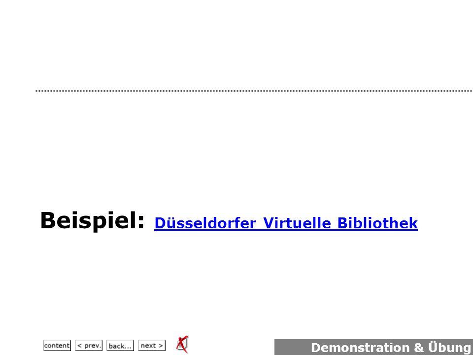 Beispiel: Düsseldorfer Virtuelle Bibliothek Düsseldorfer Virtuelle Bibliothek Demonstration & Übung