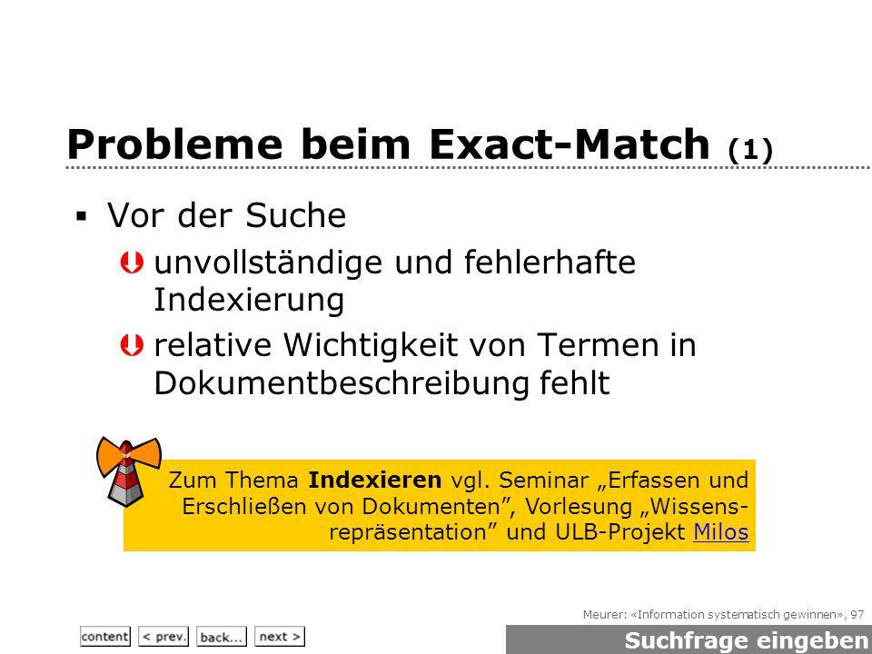 Meurer: «Information systematisch gewinnen», 97 Probleme beim Exact-Match (1)  Vor der Suche  unvollständige und fehlerhafte Indexierung  relative Wichtigkeit von Termen in Dokumentbeschreibung fehlt Suchfrage eingeben Zum Thema Indexieren vgl.