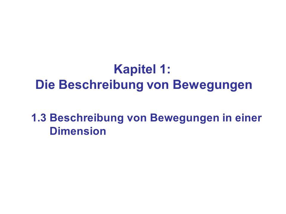 Kapitel 1: Die Beschreibung von Bewegungen 1.3 Beschreibung von Bewegungen in einer Dimension