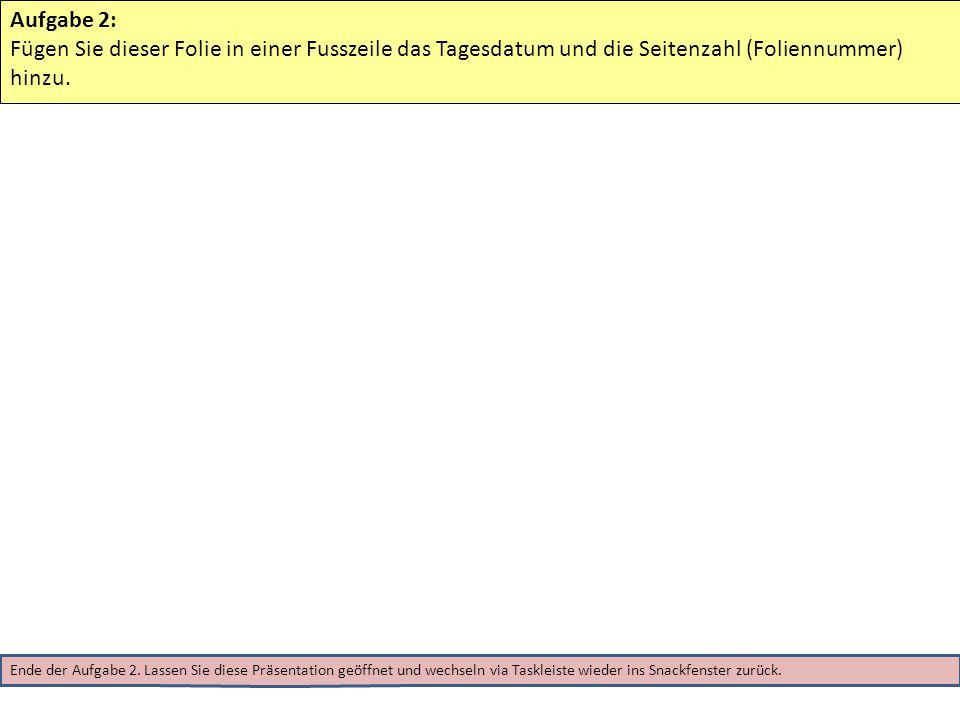 Aufgabe 2: Fügen Sie dieser Folie in einer Fusszeile das Tagesdatum und die Seitenzahl (Foliennummer) hinzu.
