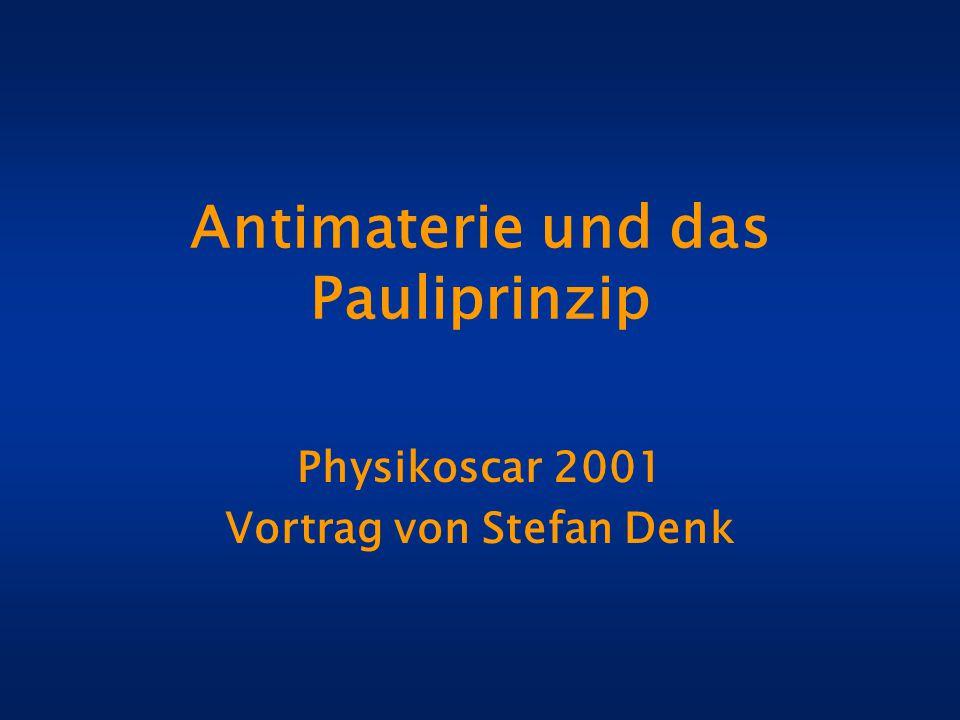 Antimaterie und das Pauliprinzip Physikoscar 2001 Vortrag von Stefan Denk