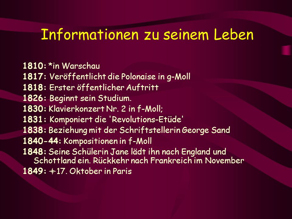 Informationen zu seinem Leben 1810: *in Warschau 1817: Veröffentlicht die Polonaise in g-Moll 1818: Erster öffentlicher Auftritt 1826: Beginnt sein St