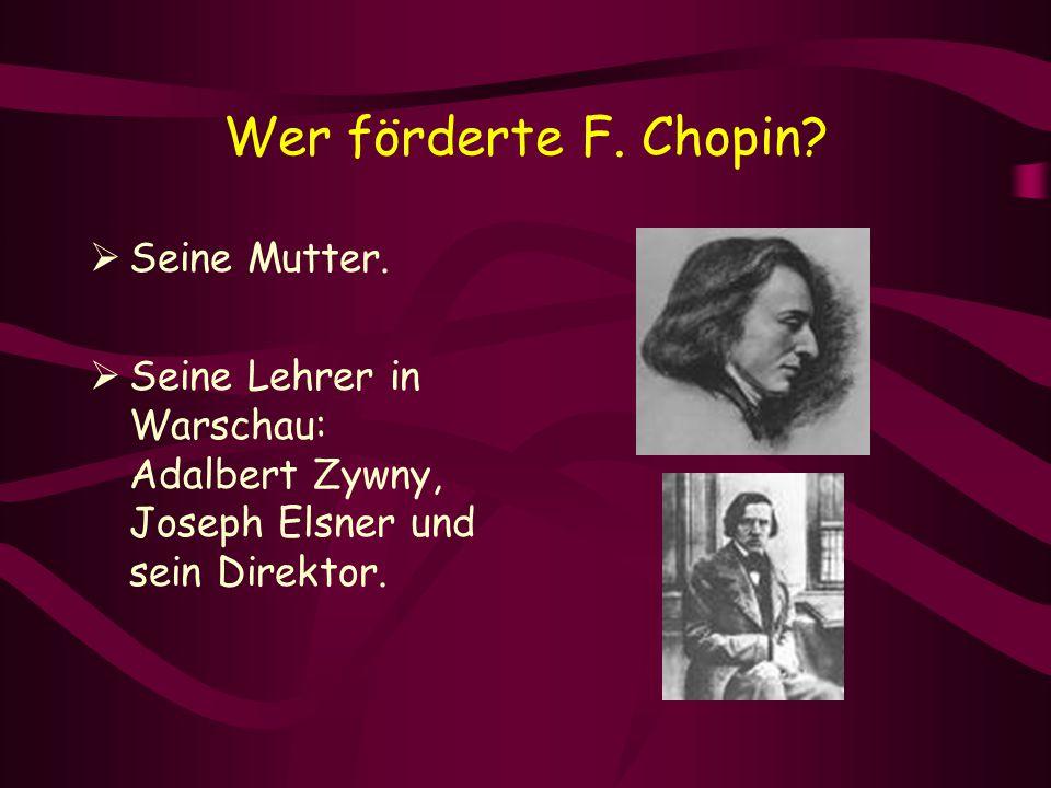 Wer förderte F. Chopin?  Seine Mutter.  Seine Lehrer in Warschau: Adalbert Zywny, Joseph Elsner und sein Direktor.